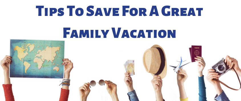 Tips to save for a great family vacation