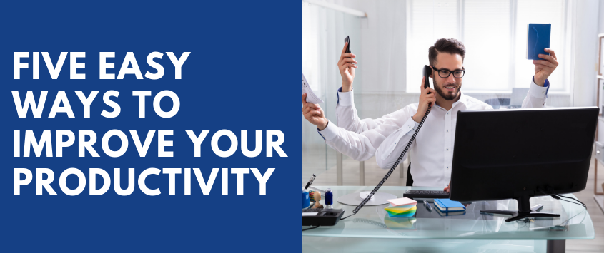 5 Easy Ways to Improve Your Productivity