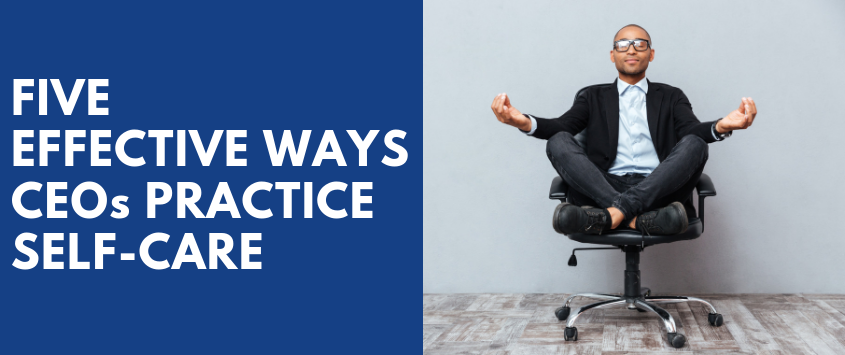 5 Effective Ways CEOs Practice Self-Care