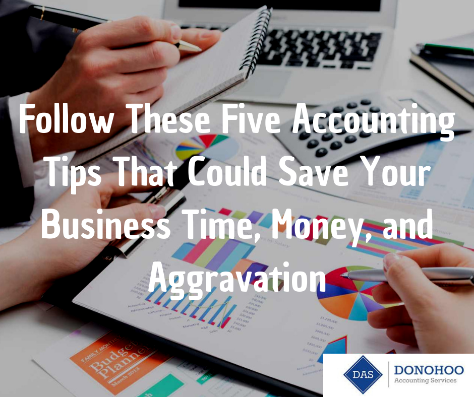 Follow These Five Accounting Tips That CouldSave Your Business Time, Money, and Aggravation donohoo accounting services (1)