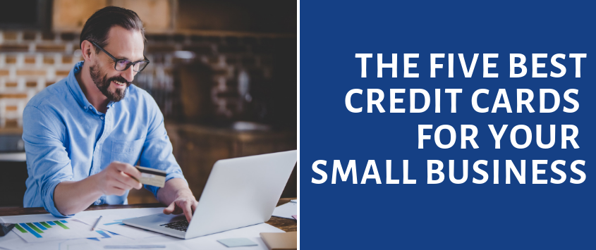 Five Best Credit Cards for Your Small Business