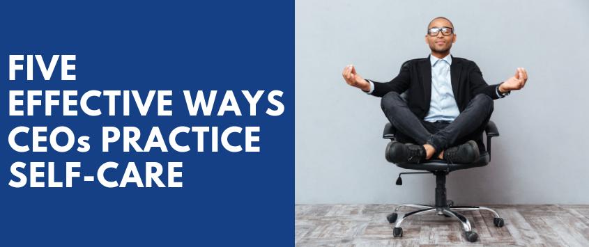 5 Effective Ways CEOs Practice Self-Care