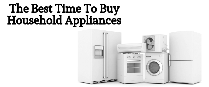 The Best Time To Buy Household Appliances