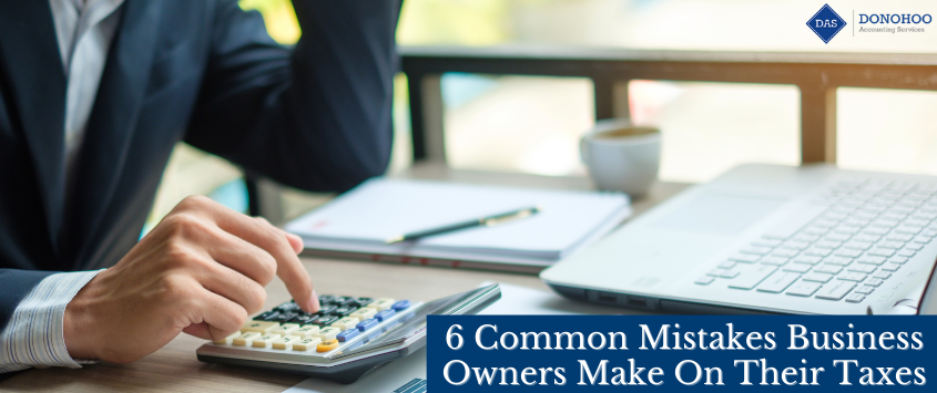 6 Common Mistakes Business Owners Make on Their Taxes